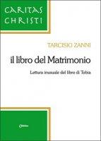 Libro del matrimonio. Lettura inusuale del libro di Tobia (Il) - Tarcisio Zanni