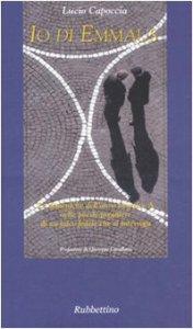 Copertina di 'Io di Emmaus. Le domeniche dell'anno litugico A nelle poesie-preghiere di un laico fedele che si interroga'