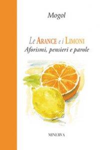Copertina di 'Le arance e i limoni. Aforismi, pensieri e parole'