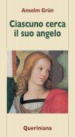Ciascuno cerca il suo angelo - Grün Anselm