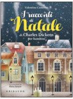 I racconti di Natale di Dickens per bambini - Valentina Camerini, Elena Iarussi