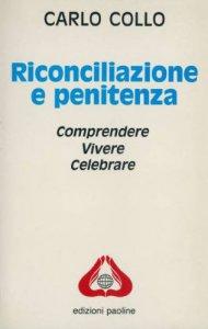 Copertina di 'Riconciliazione e penitenza. Comprendere, vivere e celebrare'