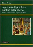 Agostino e il problema paolino della libertà. Studio filosofico sulla disputa pelagiana - Hans Jonas