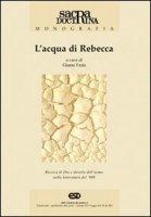 L´acqua di Rebecca. Ricerca di Dio e deserto dell´uomo nella letteratura del ´900 - Gianni Festa