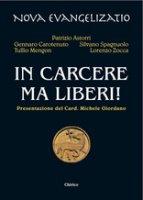 In carcere ma liberi! - Patrizio Astorri, Gennaro Carotenuto, Silvano Spagnuolo, Tullio Mengon, Lorenzo Zocca