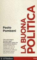 La buona politica - Pombeni Paolo