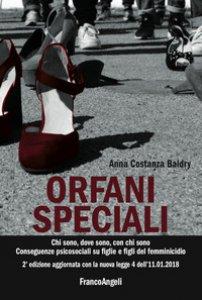 Copertina di 'Orfani speciali. Chi sono, dove sono, con chi sono. Conseguenze psicosociali su figlie e figli del femminicidio. Aggiornato con la nuova legge 4 dell'11-01-2018'