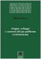 Origini sviluppi e caratteri del jus publicum ecclesiasticum - Nacci Matteo