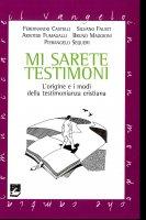 Mi sarete testimoni. L'origine e i modi della testimonianza cristiana - Ferdinando Castelli