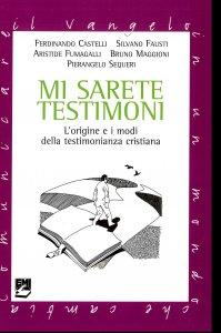 Copertina di 'Mi sarete testimoni. L'origine e i modi della testimonianza cristiana'