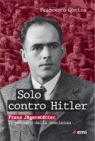 Solo contro Hitler. Franz Jägerstätter. Il primato della coscienza - Comina Francesco