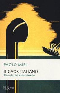 Copertina di 'Il caos italiano. Alle radici del nostro dissesto'