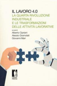 Copertina di 'Il lavoro 4.0. La quarta rivoluzione industriale e le trasformazioni delle attività lavorative'