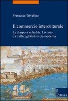 Il commercio interculturale. La diaspora sefardita, Livorno e i traffici globali in età moderna - Trivellato Francesca