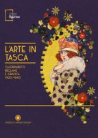 L' arte in tasca. Calendarietti, réclame e grafica 1920-1940. Catalogo della mostra (Modena, 15 settembre 2017-18 febbraio 2018). Ediz. illustrata