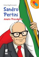 Sandro Pertini. Amato Presidente. - Fulvia Degl'Innocenti