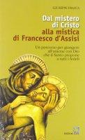 Dal mistero di Cristo alla mistica di Francesco d'Assisi - Frasca Giuseppe