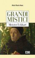 Grandi mistici. Meister Eckhart - Alois Maria Haas