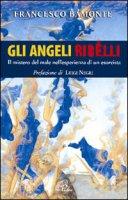 Gli angeli ribelli. Il mistero del male nell'esperienza di un esorcista - Luciano Bamonte
