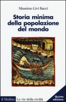 Storia minima della popolazione del mondo - Livi Bacci Massimo
