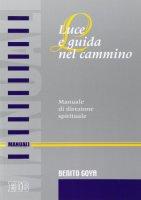 Luce e guida nel cammino. Manuale di direzione spirituale - Goya Benito