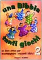 Una Bibbia tanti giochi. Un libro attivo per accompagnare i racconti biblici [vol_2] - Gastaldi Silvia, Musatti Claire