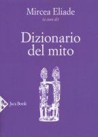Dizionario del mito - Eliade Mircea