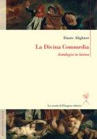 La Divina Commedia. Antologia in latino - Alighieri Dante