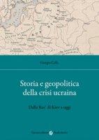 Storia e geopolitica della crisi ucraina. Dalla Rus' di Kiev a oggi - Cella Giorgio