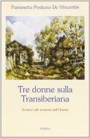 Tre donne sulla Transiberiana - Positano de Vincentiis Fiammetta