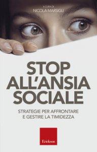Copertina di 'Stop all'ansia sociale. Strategie per affrontare e gestire la timidezza'