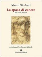 La sposa di cenere ed altre poesie - Nicolucci Matteo