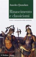 Rinascimento e classicismi - Amedeo Quondam
