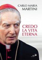 Credo la vita eterna - Martini Carlo M.