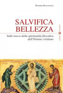 Copertina di 'Salvifica bellezza. Sulle tracce della spiritualità filocalica dell'oriente cristiano'