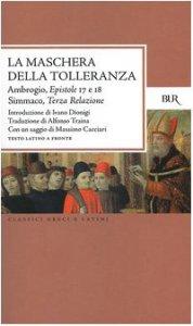 Copertina di 'La maschera della tolleranza. Epistole 17 e 18. Terza relazione. Testo latino a fronte'
