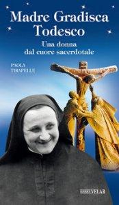 Copertina di 'Madre Gradisca Todesco. Una donna dal cuore sacerdotale'
