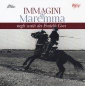 Immagini di Maremma negli scatti dei Fratelli Gori. Ediz. illustrata - Monaco Gorini Maria Enrica