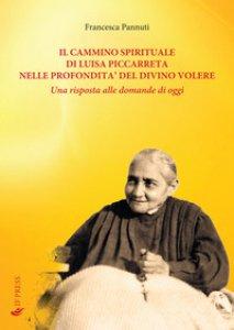 Copertina di 'Il cammino spirituale di Luisa Piccarreta nelle profondità del divino volere. Una risposta alle domande di oggi'