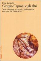 Giorgio Caproni e gli altri. Temi, percorsi e incontri nella poesia europea del Novecento - Donzelli Elisa