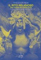 Il rito religioso. Uno studio psicoanalitico - Reik Theodor