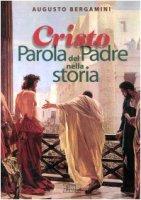 Cristo parola del Padre nella storia - Bergamini Augusto