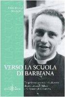 Verso la Scuola di Barbiana. L'esperienza pastorale ed educativa di don Lorenzo Milani a S. Donato di Calenzano - Simeone Domenico