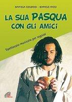 La sua Pasqua con gli amici - Daniela Cologgi,  Daniele Ricci
