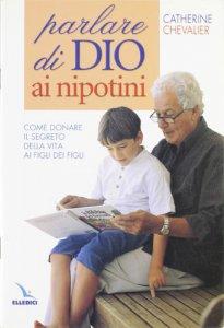 Copertina di 'Parlare di Dio ai nipotini. Come donare il segreto della vita ai figli dei figli'