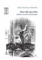 Alice allo specchio. Deleuze, Carroll e la psicoanalisi - Palumbo Fabio Domenico