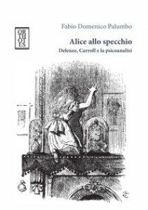 Copertina di 'Alice allo specchio. Deleuze, Carroll e la psicoanalisi'