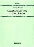 Oggettivazione etica e assenzialismo - Piovani Pietro