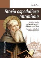 Storia ospedaliera antoniana. Studi e ricerche sugli antichi ospedali di sant'Antonio abate. - Italo Ruffino