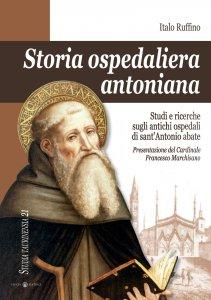Copertina di 'Storia ospedaliera antoniana. Studi e ricerche sugli antichi ospedali di sant'Antonio abate.'